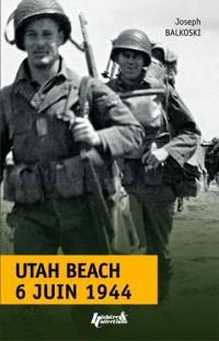 Utah Beach : 6 juin 1944 : le débarquement et l'opération aéroportée en Normandie
