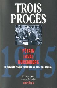 1945, trois procès : Pétain, Laval, Nuremberg : la Seconde Guerre mondiale au banc des accusés