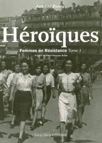 Héroïques : femmes en Résistance. Volume 1