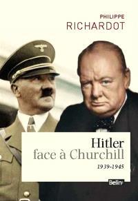 Hitler face à Churchill : le front de l'Ouest : 1939-1945