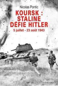 Koursk : Staline défie Hitler : 5 juillet-23 août 1943