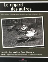 La collection inédite Egon Pfende. Volume 1, Attente dans l'Ouest allemand et entrée au Luxembourg : 1939-1940