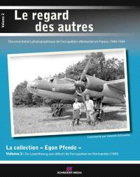 La collection inédite Egon Pfende. Volume 2, Les débuts de l'Occupation, entre le Luxembourg et la Normandie : 1940
