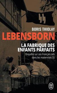 Lebensborn : la fabrique des enfants parfaits : ces Français nés dans les maternités SS