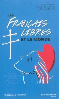 Les Français libres et le monde : actes du colloque international au musée de l'Armée : 22 et 23 novembre 2013