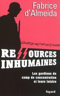 Ressources inhumaines : les gardiens de camps de concentration et leurs loisirs : 1933-1945