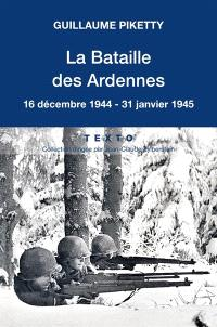 La bataille des Ardennes : 16 décembre 1944-31 janvier 1945