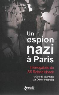 Un espion nazi à Paris : interrogatoire du SS-Hauptsturmführer Roland Nosek