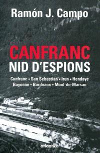 Canfranc, nid d'espion : Canfranc, San Sebastian, Irun, Hendaye, Bayonne, Bordeaux, Mont-de-Marsan