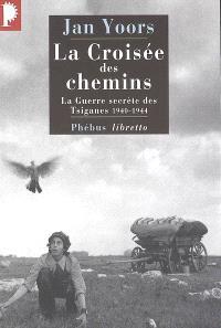 La croisée des chemins : la guerre secrète des Tsiganes : 1940-1944