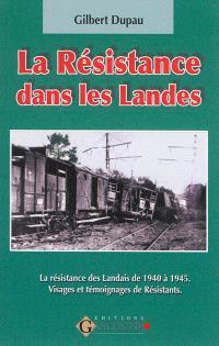 La Résistance dans les Landes : 1940-1945 : visages et témoignages de Résistants