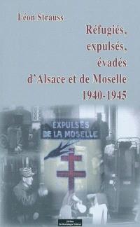 Réfugiés, expulsés, évadés d'Alsace et de Moselle : 1940-1945