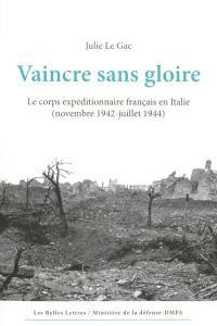 Vaincre sans gloire : le corps expéditionnaire français en Italie : novembre 1942-juillet 1944