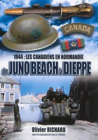 1944, les Canadiens en Normandie : de Juno Beach à Dieppe