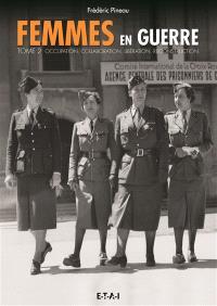Femmes en guerre. Volume 2, Occupation, collaboration, Libération, reconstruction