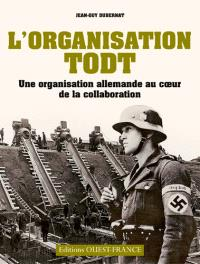 L'organisation Todt : une organisation allemande au coeur de la collaboration