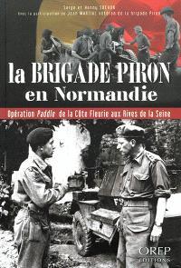 La brigade Piron en Normandie : opération Paddle de la Côte fleurie aux rives de la Seine