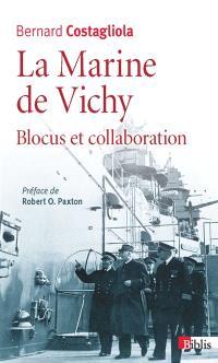 La marine de Vichy : blocus et collaboration (juin 1940-novembre 1942)