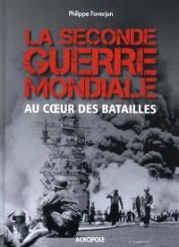 La Seconde Guerre mondiale : au coeur des batailles