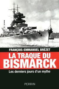 La traque du Bismarck : les derniers jours d'un mythe