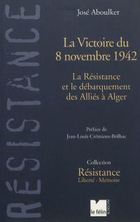 La victoire du 8 novembre 1942 : la Résistance et le débarquement des Alliés à Alger
