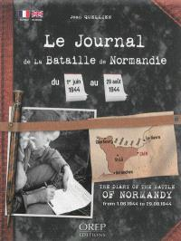 Le journal de la bataille de Normandie : du 1er juin 1944 au 29 août 1944 = The diary of the battle of Normandy : from 1.06.1944 to 29.08.1944