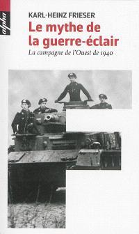 Le mythe de la guerre-éclair : la campagne de l'Ouest de 1940
