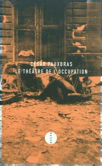 Le théâtre de l'Occupation : journal 1939-1944