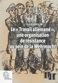 Le Travail allemand : une organisation de résistance au sein de la Wehrmacht : articles et témoignages