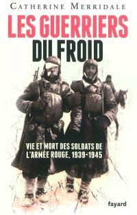 Les guerriers du froid : vie et mort des soldats de l'Armée rouge, 1939-1945