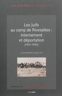 Les Juifs au camp de Rivesaltes : internement et déportation (1941-1942)