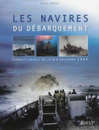 Les navires du Débarquement : combats navals de juin à décembre 1944