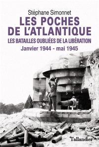 Les poches de l'Atlantique, janvier 1944-mai 1945 : les batailles oubliées de la Libération
