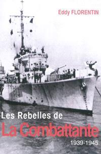 Les rebelles de La Combattante : 1939-1945