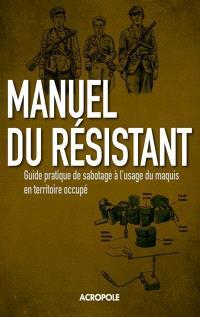 Manuel du résistant de la Seconde Guerre mondiale : guide pratique de sabotage à l'usage du maquis en territoire occupé