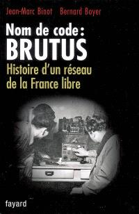Nom de code, Brutus : histoire d'un réseau de la France libre