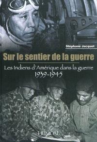 Sur le sentier de la guerre : les Indiens d'Amérique dans la guerre 1939-1945