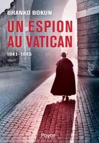 Un espion au Vatican, 1941-1945 : récit