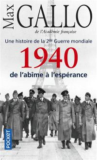 Une histoire de la 2e Guerre mondiale. Volume 1, 1940, de l'abîme à l'espérance : récit
