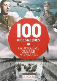100 idées reçues sur la Deuxième Guerre mondiale