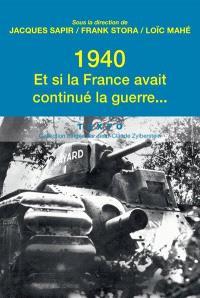 1940, et si la France avait continué la guerre : essai d'alternative historique