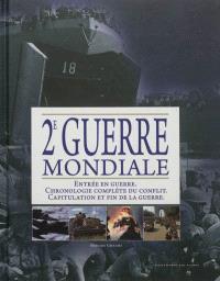 2e Guerre mondiale : entrée en guerre, chronologie complète du conflit, capitulation et fin de la guerre