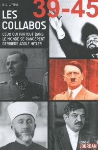 39-45, les collabos : ceux qui partout dans le monde se rangèrent derrière Adolf Hitler