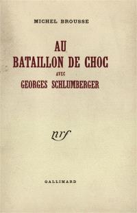 Au bataillon de choc avec Georges Schlumberger