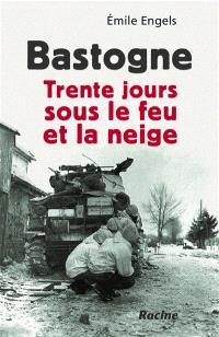 Bastogne : trente jours sous le feu et la neige
