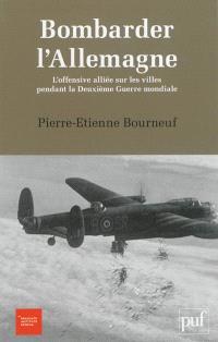 Bombarder l'Allemagne : l'offensive alliée sur les villes pendant la Deuxième Guerre mondiale