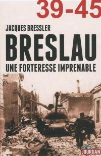 Breslau 39-45 : une forteresse imprenable