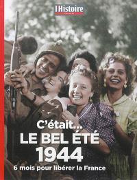 C'était... le bel été 1944 : 6 mois pour libérer la France