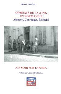 Combats de la 2e D.B. en Normandie : Alençon, Carrouges, Ecouché : ce soir sur l'Oued
