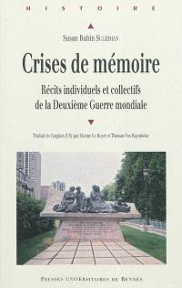 Crises de mémoire : récits individuels et collectifs de la Deuxième Guerre mondiale